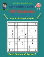 500 Competitive Sudoku Puzzles and Answers Beta Series Volume 7: Easy to See Large Clear Print - Beta Competitive Sudoku Puzzles (Paperback)