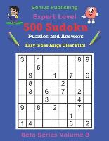 500 Expert Sudoku Puzzles and Answers Beta Series Volume 8: Easy to See Large Clear Print - Beta Expert Sudoku Puzzles (Paperback)