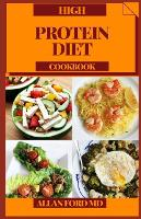 High Protein Diet Cookbook: High Protein Regular Suppers for Digestion Lift and Weight reduction (Paperback)