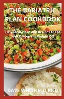 The Bariatric Plan Cookbook: Easy Meal Plans and Recipes to Eat Well & Keep the Weight Off (Paperback)