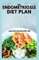 The Endometriosis Diet Plan: The Complete And Simple Guide To Diet Plan For Weight Loss And Stop Pelvic Pain Naturally (Paperback)