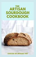 The Artisan Sourdough Cookbook: The Complete Guide to Delicious Handcrafted Bread with Minimal Kneading (Paperback)