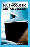 The Essential Blue Acoustic Guitar Lesson: The Complete Guide And Learn to Play Country Blues, Ragtime Blues, Boogie Blues (Paperback)