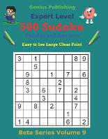 500 Genius Sudoku Puzzles and Answers Beta Series Volume 9: Easy to See Large Clear Print - Beta Genius Sudoku Puzzles (Paperback)