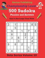 500 Championship Sudoku Puzzles and Answers Beta Series Volume 10: Easy to See Large Clear Print Sudoku Puzzles - Beta Championship Sudoku Puzzles (Paperback)