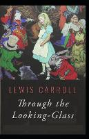 Through the Looking Glass by Lewis Carroll( illustrated edition)