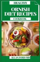 Healthy Ornish Diet Recipes Cookbook: Getting Started With Quick And Easy, Delicious Recipes and Meal Plan for Healthy Living (Paperback)