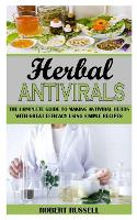 Herbal Antivirals: The Complete Guide to Making Antiviral Herbs with Great Efficacy Using Simple Recipes (Paperback)