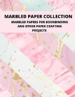 Marbled Paper Collection: marbled papers for bookbinding and other paper crafting projects (Paperback)