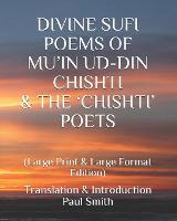 Divine Sufi Poems of Mu'in Ud-Din Chishti & the 'Chishti' Poets: (Large Print & Large Format Edition) (Paperback)