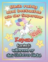 Bleib ruhig und beobachte wie Superstar Kapena funkelt wahrend sie das Einhorn farbt: Geschenkidee fur Kapena (Paperback)