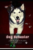 Dog Behavior: A happy life with dogs (Paperback)