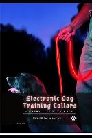 Electronic Dog Training Collars: A happy life with dogs (Paperback)