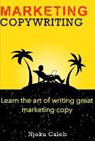 Marketing Copywriting: Learn the art of writing great marketing copy (Paperback)