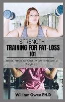 Strength Training for Fat-Loss 101: Intensity Interval Training for Fat Loss, Cardio, and Full Body Health (Paperback)