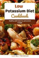Low Potassium Diet Cookbook: Healthy and tasty low potassium recipes (Paperback)