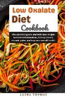 Low oxalate Diet Cookbook: The essential guide and delicious recipes to treat inflammation, kidney stones, chronic pains disease and improve overall health (Paperback)