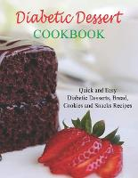 Diabetic Dessert Cookbook: Quick and Easy Diabetic Desserts, Bread, Cookies and Snacks Recipes (Paperback)