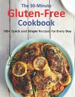 The 30-Minute Gluten-Free Cookbook: 100+ Quick and Simple Recipes For Every Day (Paperback)