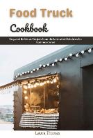 Food Truck Cookbook: Easy and delicious recipes from the best wheel kitchens for business owner (Paperback)