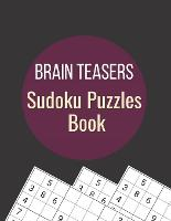 Brain Teasers Sudoku Puzzles Book: 300 Medium to Hard Sudoku Puzzles with Solutions (Paperback)