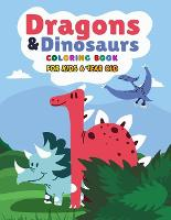 Dragons & Dinosaurs Coloring Book For Kids 6 Year Old: Mythical and magical creatures to color for toddlers, kids, boys, girls - Amazing prehistoric animal Relaxing dinosaurs and dragons coloring book (Paperback)