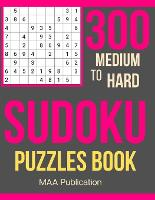 300 Medium To HARD Sudoku Puzzles Book: Medium to Hard Sudoku Puzzles book for adults with Solutions (Paperback)
