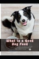 What іs а Good Dog Food: become your pet's best friend (Paperback)