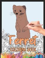 Ferret Coloring Book: A Cute Adult Coloring Book with Beautiful and Relaxing Ferret Designs, Mandalas, Flowers, Patterns And So Much More. for Ferret Lovers and Owners. (Paperback)