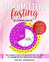 Intermittent Fasting for Woman Over 50: The Complete Guide to Permanently Tone Your Body by Speeding Up Your Metabolism Starting Now - 21-Day Meal Plan + 210 Easy to Prepare Illustrated Recipes (Paperback)