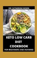 Keto Low Carb Diet Cookbook For Beginners And Dummies: Everything You Need To Know (Paperback)