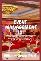 Event Management 1o1: Beginners Guide To Event Management Planning And How to Go about it (Paperback)