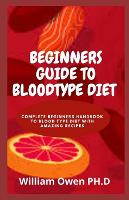 Beginners Guide to Bloodtype Diet: Complete Beginners Handbook To Blood Type Diet With Amazing Recipes (Paperback)