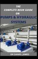 The Complete Book Guide on Pumps and Hydraulics System (Paperback)