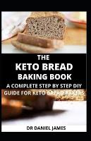 The Keto Bread Baking Book: A Complete Step-by-Step DIY Guide for Keto Bread Bakers (Paperback)