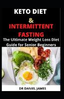Keto Diet and Intermittent Fasting: The Ultimate Weight Loss Diet Guide for Senior Beginners (Paperback)