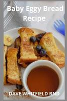 Baby Eggy Bread Recipe: Baking Easy and Delicious For Your Baby (Paperback)