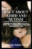 Fact about ADHD and Autism: Everything You Need To Know About ADHD & AUTISM; With A Parenting Guide To Help Know Much About Your Child (Paperback)