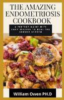 The Amazing Endometriosis Cookbook: A Perfect Guide with Easy Recipes to Heal the Immune System (Paperback)