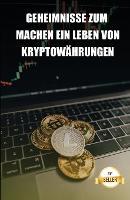 Geheimnisse zum machen ein leben von kryptowahrungen: Tipps, um ein Gehalt und einen Ruhestand von der Rentabilitat der Kryptowahrungen zu erhalten (Paperback)