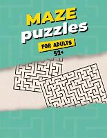 Maze Puzzles For Adults 52+: Maze Activity Book for Adults - Great Workbook for Developing Problem Solving Skills - Spatial Awareness and Critical Thinking Skills (Paperback)