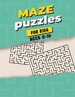 Maze Puzzles For Kids Ages 8-10: Maze Activity Book for Kids - Great Workbook for Developing Problem Solving Skills - Spatial Awareness and Critical Thinking Skills (Paperback)