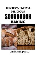 The 100% Tasty & Delicious Sourdough Baking (Paperback)
