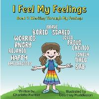 I Feel My Feelings: Book 1: Working Through My Feelings - I Feel My Feelings (Paperback)