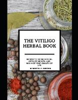 The Vitiligo Herbal Book: The Herbal Approach To Living With Vitiligo (Including Several Home Remedies) (Paperback)