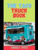 The Taco Truck Guide: Learn Several Taco Recipes You can Make at Home or Sell in Your Taco Truck (Paperback)