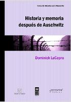 Historia y memoria despues de Auschwitz: Abordajes desde un pasado traumatico (Paperback)