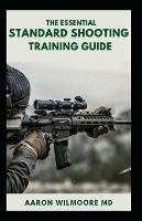 The Essential Standard Shooting Guide: The Comprehensive Guide to Practice Both Short and Long Range Shooting (Paperback)