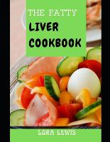 Thе Fаttу Liver Cооkbооk: Healthy Homemade Recipes And Guide To Fatty Liver Reversal And Weight Loss (Paperback)