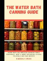 The Water Bath Canning Guide: All You Need to Know About Water Bath and Pressure Canning Fruit, Vegetables, Meat Including Several Delicious and Easy Recipes (Paperback)